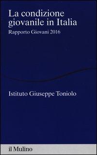 La condizione giovanile in Italia. Rapporto giovani 2016