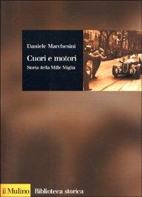 Cuori e motori. Storia della Mille Miglia (1927-1957)