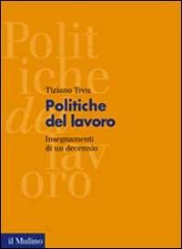 Politiche del lavoro. Insegnamenti di un decennio