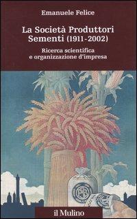 La società produttori sementi (1911-2002). Ricerca scientifica e organizzazione d'impresa