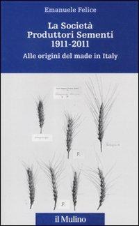 La Società Produttori Sementi 1911-2011. Alle origini del made in Italy