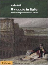 Il viaggio in Italia. Storia di una grande tradizione culturale