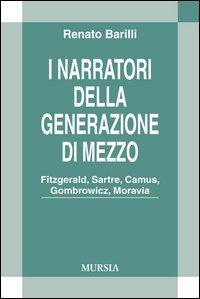 I narratori della generazione di mezzo. Fitzgerald, Sartre, Camus, Gombrowicz, Moravia