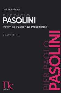 Pier Paolo Pasolini. Polemico, passionale, proteiforme
