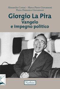 Giorgio La Pira. Vangelo e impegno politico