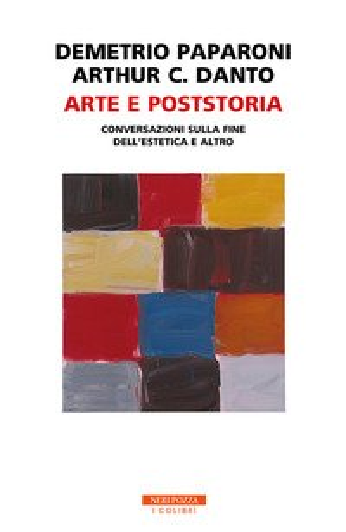 Arte e poststoria. Conversazioni sulla fine dell'estetica e altro