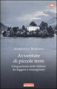Avventure di piccole terre. Cinquantuno isole italiane da leggere e immaginare