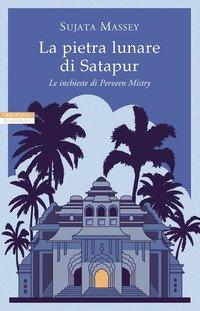 La pietra lunare di Satapur. Le inchieste di Perveen Mistry