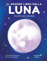 Il grande libro della luna. Curiosità, poesie e indovinelli