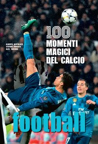 Football. 100 momenti magici del calcio