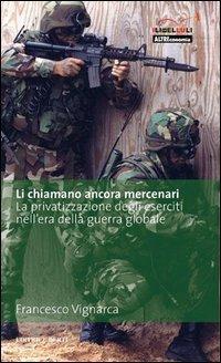 Li Chiamano Ancora Mercenari. La Privatizzazione Degli Eserc