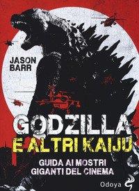 Godzilla e altri kaiju. Guida ai mostri giganti del cinema