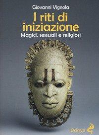 I riti di iniziazione. Magici, sessuali e religiosi