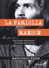 La famiglia Manson. Dall'estate dell'amore all'estate dell'orrore
