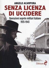 Senza licenza di uccidere. Operazioni segrete militari italiane 1935-1943