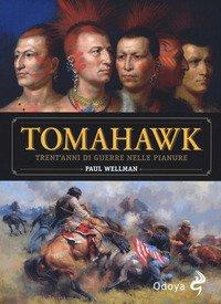 Tomahawk. Trent'anni di guerre nelle pianure