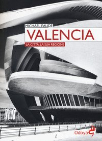 Valencia. La città, la sua regione