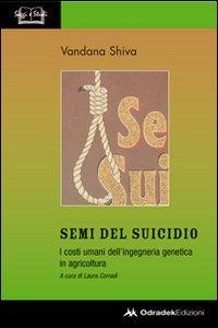 Semi del suicidio. I costi umani dell'ingegneria genetica in agricoltura