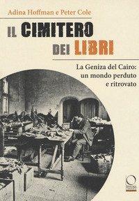 Il cimitero dei libri. La Geniza del Cairo: un mondo perduto e ritrovato