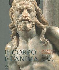 Il corpo e l'anima. Da Donatello a Michelangelo scultura italiana del Rinascimento