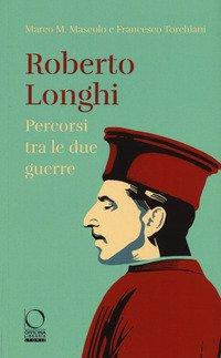 Roberto Longhi. Percorsi tra le due guerre