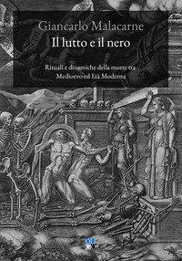 Il lutto e il nero. Rituali e dinamiche della morte tra Medioevo ed Età Moderna