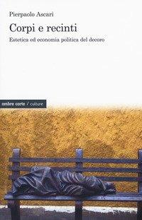 Corpi e recinti. Estetica ed economia politica del decoro
