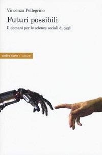Futuri possibili. Il domani per le scienze sociali di oggi