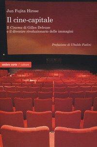 Il cine-capitale. Il «Cinema» di Gilles Deleuze e il divenire rivoluzionario delle immagini
