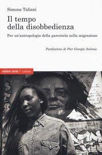 Il empo della disobbedienza Per un'antropologia della parentela nella migrazione