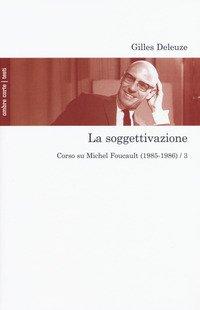 La soggettivazione. Corso su Michel Foucault (1985-1986)