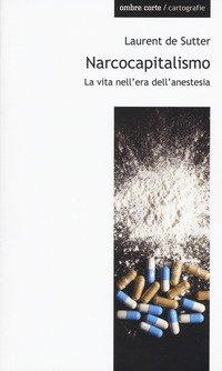 Narcocapitalismo. La vita nell'era dell'anestesia