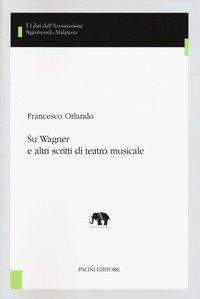 Su Wagner e altri scritti di teatro musicale