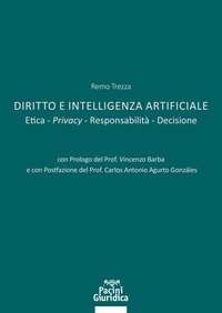 Diritto e Intelligenza artificiale. Etica. Privacy. Responsabilità. Decisione