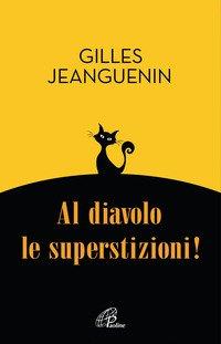 Al diavolo le superstizioni!