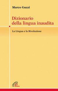 Dizionario della lingua inaudita. La lingua e la Rivoluzione