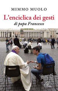 L'enciclica dei gesti di papa Francesco