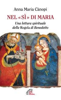 Nel «si» di Maria. Una lettura spirituale della Regola di Benedetto