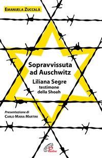 Sopravvissuta ad Auschwitz. Liliana Segre, testimone della Shoah