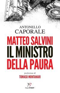 Matteo Salvini. Il ministro della paura