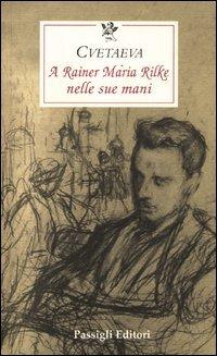 A Rainer Maria Rilke nelle sue mani