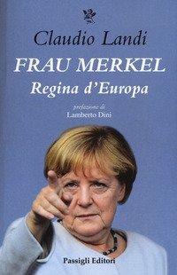 Frau Merkel. Regina d'Europa