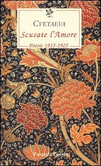 Scusate l'amore. Poesie 1915-1925. Testo russo a fronte