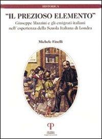 Il prezioso elemento. Giuseppe Mazzini e gli emigrati italiani nell'esperienza della Scuola Italiana di Londra
