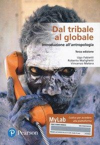 Dal tribale al globale. Introduzione all'antropologia. Ediz. MyLab