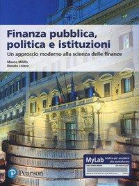 Finanza pubblica, politica e istituzioni. Un approccio moderno alla scienza delle finanze. Ediz. MyLab