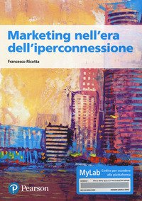 Marketing nell'era dell'iperconnessione. Ediz. MyLab
