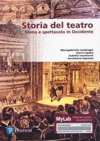 Storia del teatro. Scena e spettacolo in Occidente. Ediz. MyLab