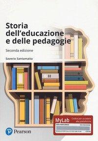 Storia dell'educazione e delle pedagogie. Ediz. MyLab