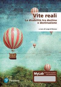 Vite reali. La disabilità tra destino e destinazione. Ediz. MyLab